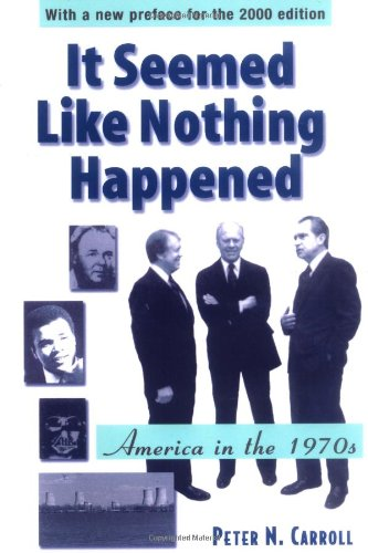It Seemed Like Nothing Happened: America in the 1970s - Peter N. Carroll