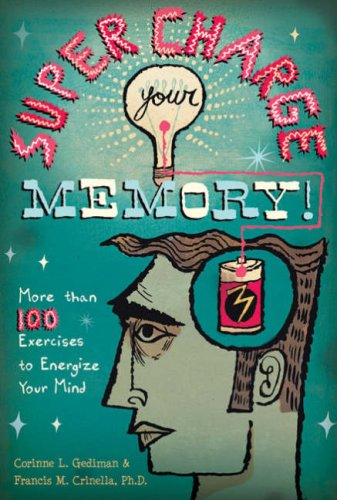Supercharge Your Memory!: More than 100 Exercises to Energize Your Mind - Corinne L. Gediman; Francis M. Crinella Ph.D.