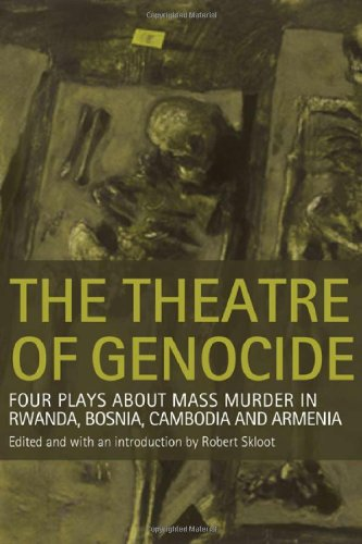 The Theatre of Genocide: Four Plays about Mass Murder in Rwanda, Bosnia, Cambodia, and Armenia - Robert Skloot