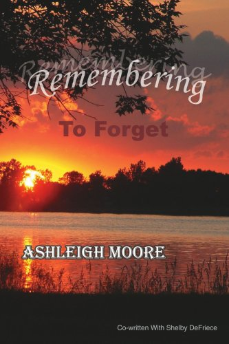 Remembering to Forget:: A Mother and Daughter's Journey After Suicide - Ashley Moore