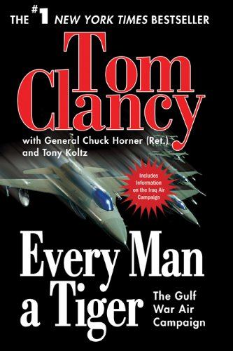 Every Man a Tiger: The Gulf War Air Campaign (Commander Series) - Tom Clancy, Chuck Horner, Tony Koltz