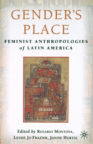 Gender's Place: Feminist Anthropologies of Latin America - Rosario Montoya; Lessie Jo Frazier; Janise Hurtig