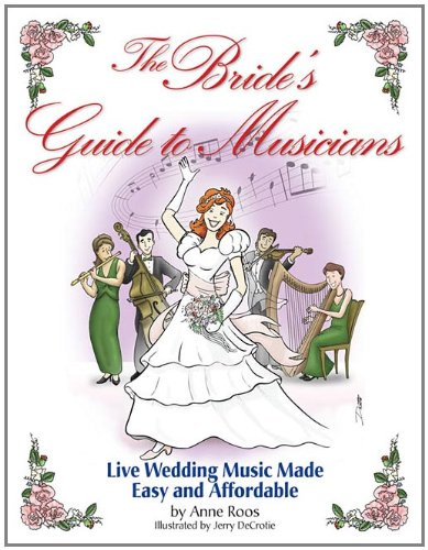 The Bride's Guide to Musicians: Live Wedding Music Made Easy and Affordable - Anne Roos