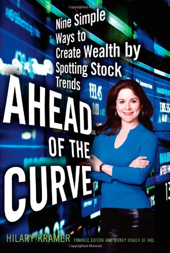 Ahead of the Curve: Nine Simple Ways to Create Wealth by Spotting Stock Trends - Hilary Kramer