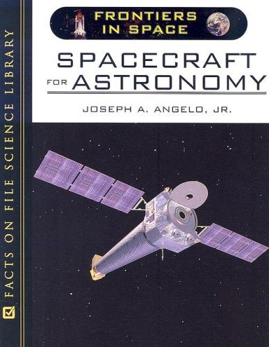 Spacecraft for Astronomy (Frontiers in Space) - Joseph A. Angelo