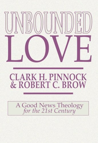 Unbounded Love: - Clark H. Pinnock; Robert Brow