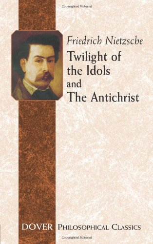 Twilight of the Idols and The Antichrist (Dover Philosophical Classics) - Friedrich Nietzsche