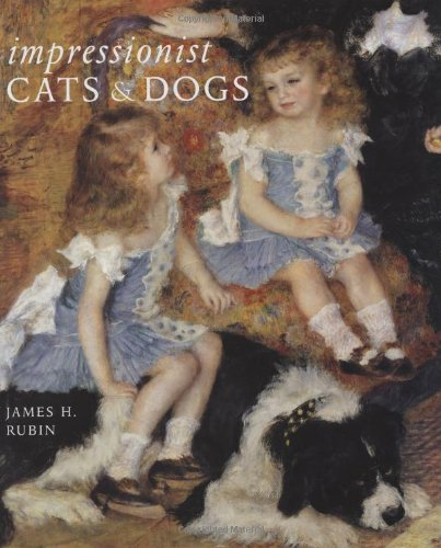 Impressionist Cats and Dogs: Pets in the Painting of Modern Life - James H. Rubin