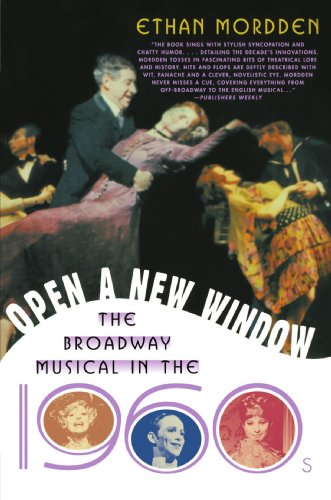 Open a New Window: The Broadway Musical in the 1960s - Ethan Mordden