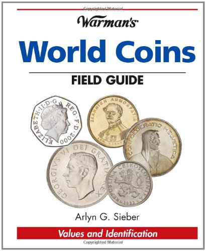 Warman's World Coins Field Guide: Values  &  Identification (Warman's Field Guide) - Arlyn G. Sieber