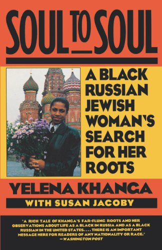 Soul to Soul: A Black Russian Jewish Woman's Search for Her Roots - Yelena Khanga