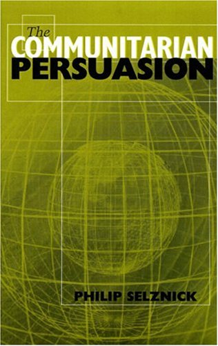 The Communitarian Persuasion - Philip Selznick