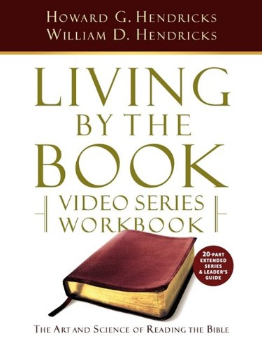 Living by the Book Video Series Workbook (20-part extended version) - Howard G Hendricks; William D Hendricks