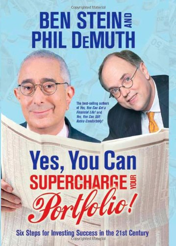 Yes, You Can Supercharge Your Portfolio!: Six Steps for Investing Success in the 21st Century - Ben Stein; Phil DeMuth