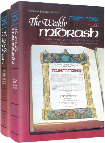 The Weekly Midrash: Tz'enah Ur'enah the Classic Anthology of Torah Lore and Midrashic Commentary, Volume 1 and 2 - Yaakov Ben Yitzchak Ashkenazi