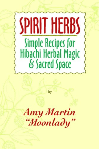 Spirit Herbs: Simple Recipes For Hibachi Herbal Magic  &  Sacred Space - Amy Martin