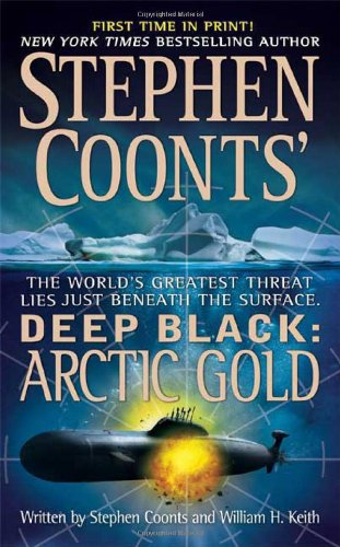 Arctic Gold (Stephen Coonts' Deep Black, Book 7) - Stephen Coonts; William H. Keith