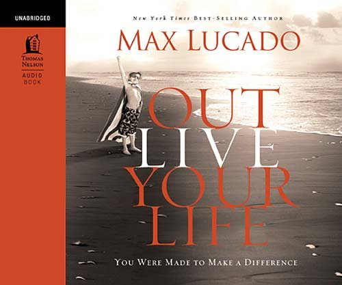 Outlive Your LIfe: You Were Made to Make A Difference - Max Lucado