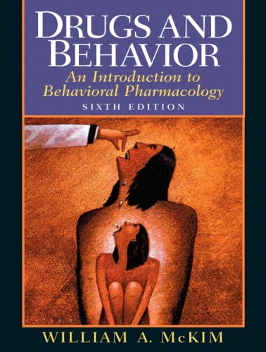 Drugs and Behavior: An Introduction to Behavioral Pharmacology (6th Edition) - William A. McKim Ph.D.
