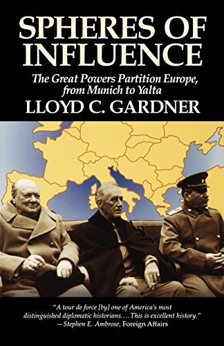 Spheres of Influence: The Great Powers Partition in Europe, From Munich to Yalta - Lloyd C. Gardner