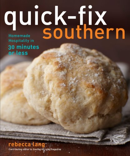 Quick-Fix Southern: Homemade Hospitality in 30 Minutes or Less - Rebecca Lang