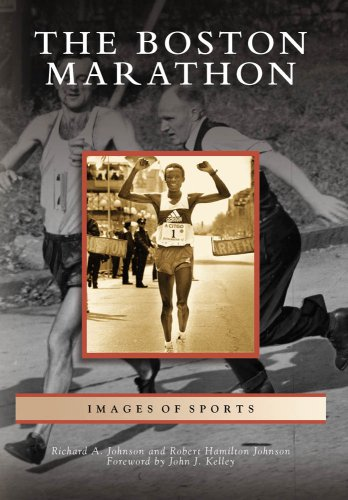Boston Marathon, The (Images of Sports) - Richard A. Johnson; Robert Hamilton Johnson; Foreword by John J. Kelley