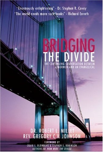 Bridging the Divide: The Continuing Conversation between a Mormon and an Evangelical - Dr. Robert L. Millet, Gregory C. V. Johnson