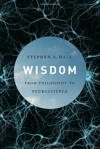 Wisdom: From Philosophy to Neuroscience - Stephen S. Hall