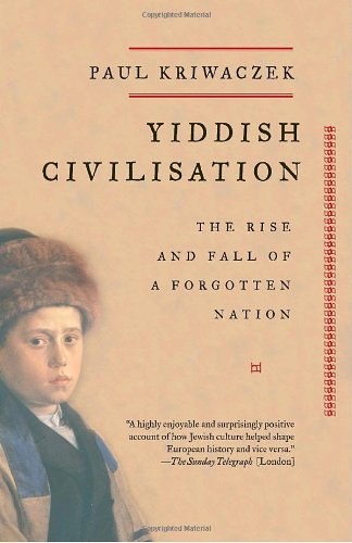 Yiddish Civilisation: The Rise and Fall of a Forgotten Nation - Paul Kriwaczek