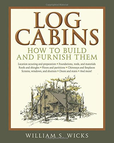 Log Cabins: How to Build and Furnish Them - William S. Wicks