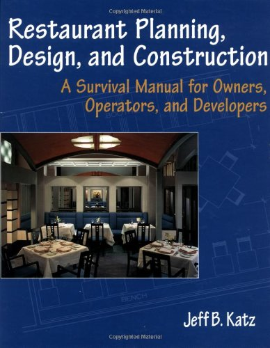 Restaurant Planning, Design, and Construction: A Survival Manual for Owners, Operators, and Developers - Jeff B. Katz