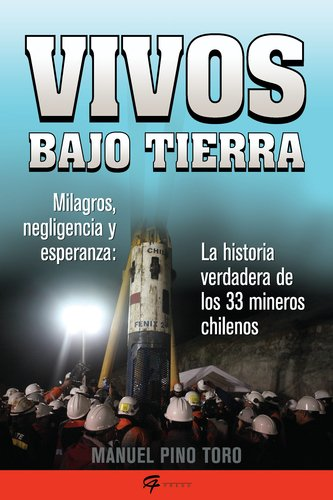 Vivos bajo tierra (Buried Alive): La historia verdadera de los 33 mineros chilenos (The True Story of the 33 Chile an Miners) (Spanish Editi - Manuel Pino Toro