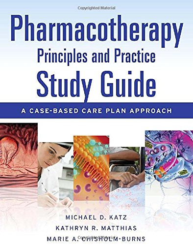 Pharmacotherapy Principles and Practice Study Guide: A Case-Based Care Plan Approach - Michael Katz; Kathryn R. Matthias; Marie Chisholm-Burns
