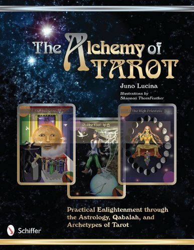 The Alchemy of Tarot: Practical Enlightenment Through the Astrology, Qabalah,  &  Archetypes of Tarot - Juno Lucina
