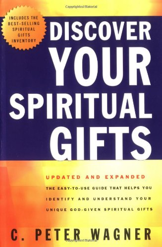 Discover Your Spiritual Gifts: The Easy-To-Use, Self-Guided Questionnaire That Helps You Identify and Understand Your Various God-Given Spir - C. Peter Wagner