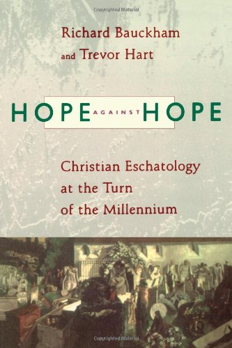 Hope Against Hope: Christian Eschatology at the Turn of the Millennium - Trevor Hart; Richard Bauckham