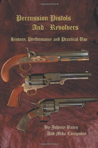 Percussion Pistols And Revolvers: History, Performance and Practical Use - Mike Cumpston