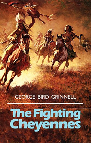 The Fighting Cheyennes (The Civilization of the American Indian Series) - George Bird Grinnell