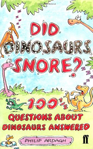 Did Dinosaurs Really Snore?: 100 and a Half Dinosaur Questions Answered - Philip Ardagh