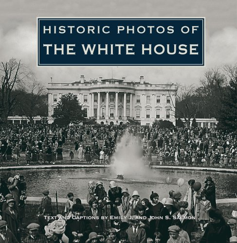Historic Photos of the White House - Emily J Salmon; John S Salmon