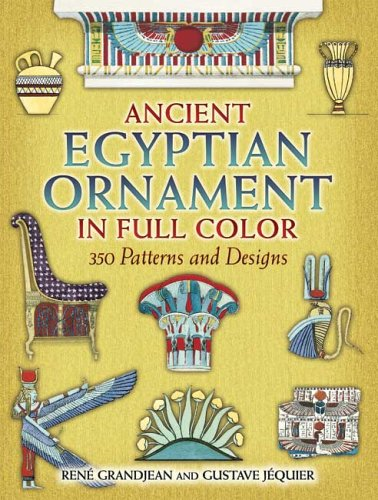 Ancient Egyptian Ornament in Full Color: 350 Patterns and Designs (Dover Pictorial Archives) - Ren? Grandjean; Gustave J?quier