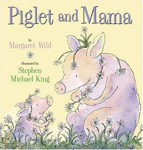 Piglet and Mama - Margaret Wild; Stephen Michael King