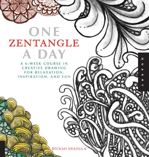 One Zentangle A Day: A 6-Week Course in Creative Drawing for Relaxation, Inspiration, and Fun - Beckah Krahula