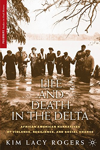 Life and Death in the Delta: African American Narratives of Violence, Resilience, and Social Change (Palgrave Studies in Oral History) - Kim Lacy Rogers