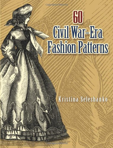 60 Civil War-Era Fashion Patterns (Dover Fashion and Costumes) - Kristina Seleshanko