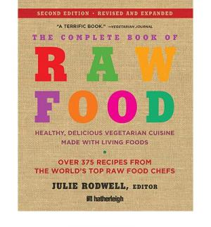 The Complete Book of Raw Food, Second Edition: Healthy, Delicious Vegetarian Cuisine Made with Living Foods - Julie Rodwell (Hg.)