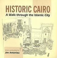 Historic Cairo. A Walk Through the Islamic City. (AND:) 3 separate Guide Maps: Medieval Cairo. - Antoniou, Jim