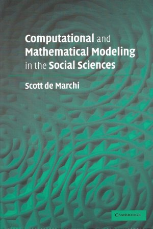 Computational and Mathematical Modeling in the Social Sciences - DeMarchi, Scott