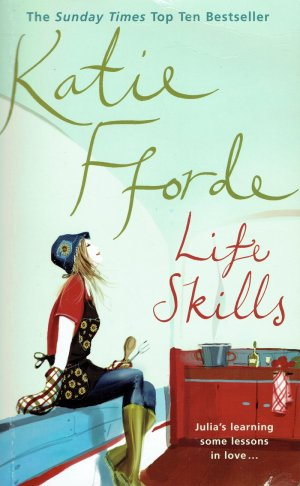 LIFE SKILLS. Julie's learning some lessons in love. Novel in English. - FFORDE, Katie