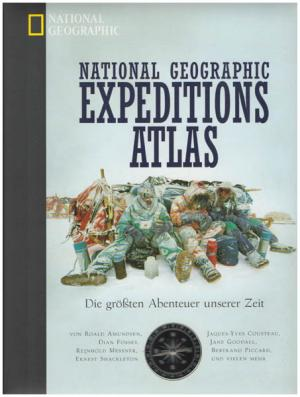 Expeditions-Atlas. Die größten Abenteuer unserer Zeit. Von Roald Amundsen, Jacques-Yves Cousteau, Dian Fossey, Jane Goodall, Reinhold Messner, Bertrand Piccard, Ernest Shackleton und vielen mehr. - Gray, William R. [Hrsg.]